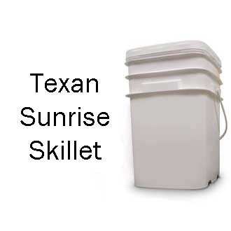 Texan Sunrise Skillet Bucket <br> 80 Servings! <br> Free Shipping!!! </br>